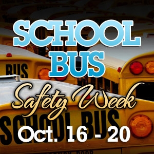 SCHOOL BUS SAFETY WEEK: October 16th-20th